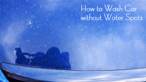 How to Wash Car Without Water Spots