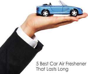 5 Best Car Air Fresheners That lasts Long