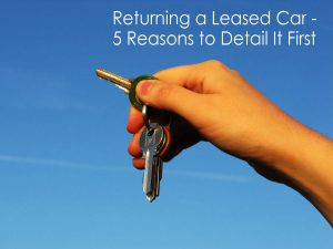 Returning a Leased Car - 5 Reasons to Detail it First