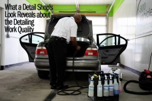 What a Detail Shop's Look Reveals about the Detailing Work Quality