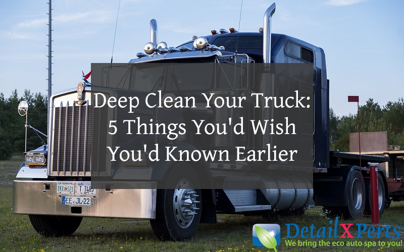 How to Deep Clean Your Truck: 5 Things You'd Wish You'd Known Earlier